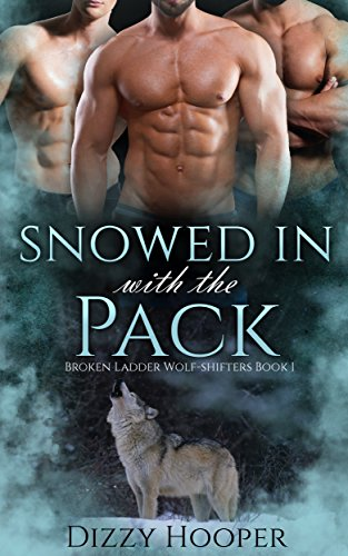 Snowed In With The Pack: A Reverse Harem Paranormal Romance (Broken Ladder Wolf-shifters Book 1)