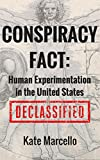 Download Conspiracy Fact: Human Experimentation in the United States: DECLASSIFIED (Conspiracy Facts Declassified Book 1) in PDF ePUB Free Online