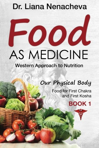 Food As Medicine: Western Approach to Nutrition, Food for First Chakra and First Kosha (Our Physical Body) (Volume 1)