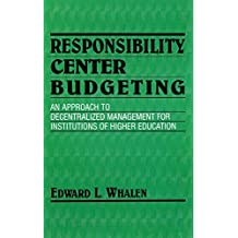 Responsibility Centered Budgeting: Responsibility Center Budgeting: An Approach to Decentralized Management for...