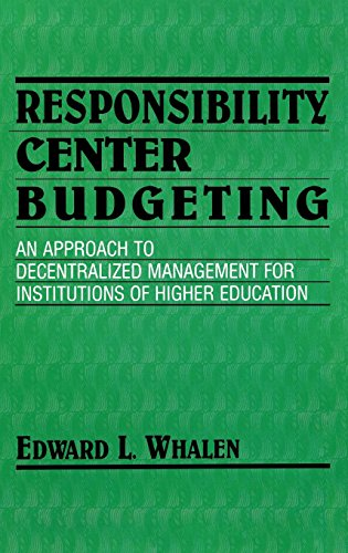 Responsibility Centered Budgeting: Responsibility Center Budgeting: An Approach to Decentralized Management for Institutions of Higher Education
