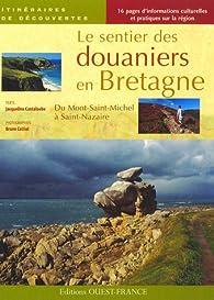Le sentier des douaniers en Bretagne. Du Mont-Saint-Michel à Saint-Nazaire  par Dominique Irvoas-Dantec