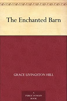 The Enchanted Barn by [Hill, Grace Livingston]