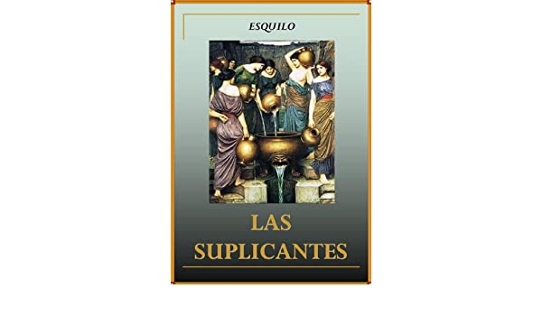 Amazon.com: Las suplicantes (Spanish Edition) eBook: Esquilo ...