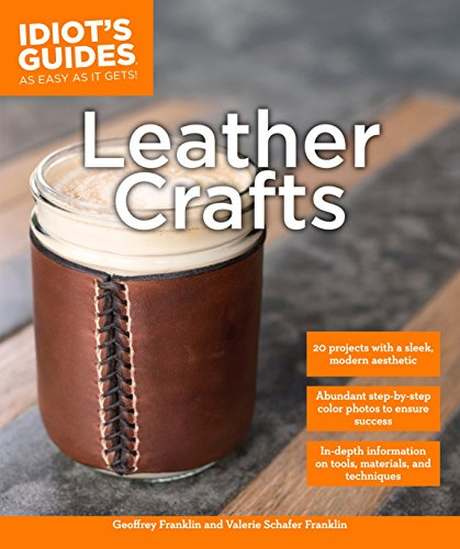 Leather Crafts: In-Depth Information on Tools, Materials, and Techniques (Idiot's ()