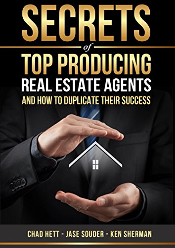 Secrets Of Top Producing Real Estate Agents: And How To Duplicate Their  Success By [