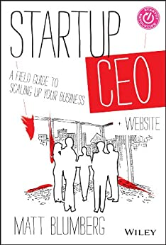 Startup CEO: A Field Guide to Scaling Up Your Business, + Website by [Blumberg, Matt]