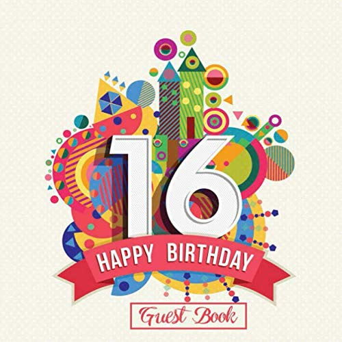 16 Happy Birthday: Guest Book Message Log For Family & Friends To Write In Comments Best Wishes (Sweet Sixteen Gifts)