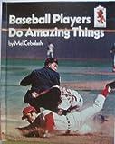 Baseball Players Do Amazing Things, Mel Cebulash, 0394926110