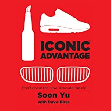 Iconic Advantage: Don't Chase the New, Innovate the Old Audiobook by Soon Yu, David Birss Narrated by Charlie Thurston