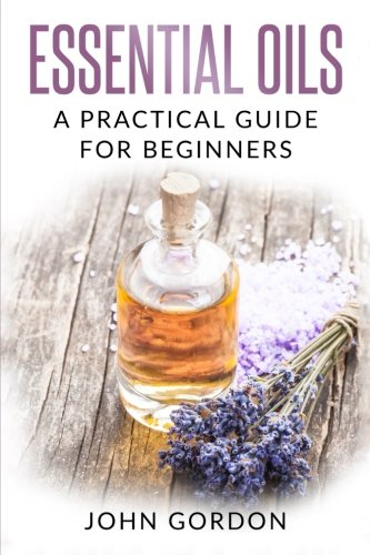 English Essential Oil (Essential Oils: A Practical Guide for Beginners)