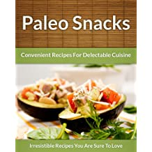 Paleo Snack Recipes: Convenient Recipes For Delectable Cuisine (The Easy Recipe Book 44)