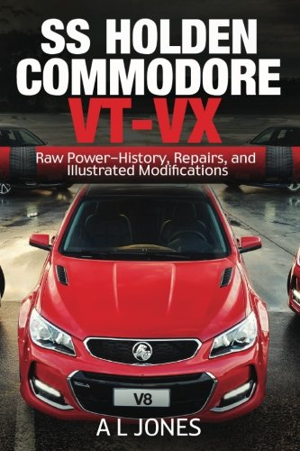 SS Holden Commodore VT-VX: Raw Power-History, Repairs and Illustrated Modifications