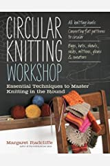 Circular Knitting Workshop: Essential Techniques to Master Knitting in the Round by Margaret Radcliffe (March 13,2012) Paperback