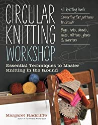 Circular Knitting Workshop: Essential Techniques to Master Knitting in the Round by Margaret Radcliffe (2012-03-13)