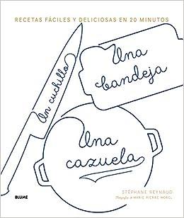 Un cuchillo, una bandeja, una cazuela: Recetas fáciles y deliciosas en 20 minutos (Spanish Edition) (Spanish) Hardcover – October 1, 2018
