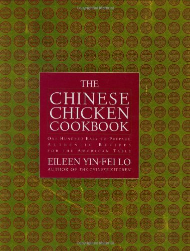 The Chinese Chicken Cookbook: 100 Easy-to-Prepare, Authentic Recipes for the American Table by Eileen Yin-Fei Lo
