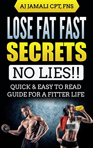Lose Fat Fast Secrets No Lies Quick And Easy To Read Guide For A Fitter Life