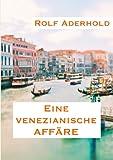 Eine Venezianische Affäre, Rolf Aderhold, 383701178X