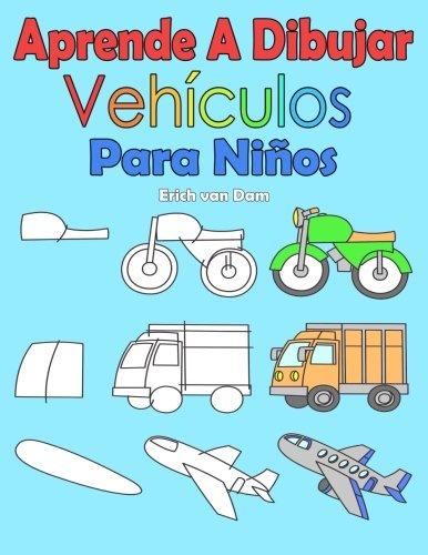 Aprende A Dibujar Vehiculos Para Niños: Imagenes simples, imitar segun las instrucciones, para principiantes y niños (Spanish Edition) [Erich van Dam] (Tapa Blanda)