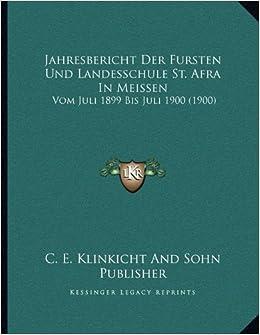 Jahresbericht Der Fursten Und Landesschule St. Afra in Meissen: Vom Juli 1899 Bis Juli 1900 (1900)