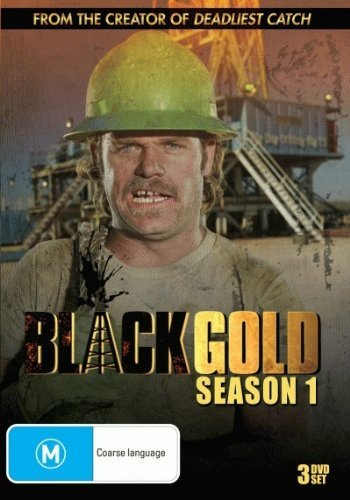 Black Gold - Season 1 (3 Disc Set) (PAL) (REGION 0) by Thom Beers (Black Gold Tv Series)
