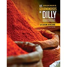 LES GOURMANDISES DE DILLY: LA CUISINE AFRICAINE (French Edition)