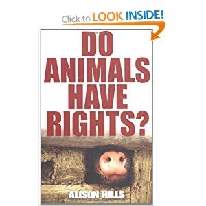 Do Animals Have Rights? Alison Hills