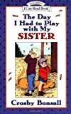 The Day I Had to Play with My Sister, Bonsall, 0064442535