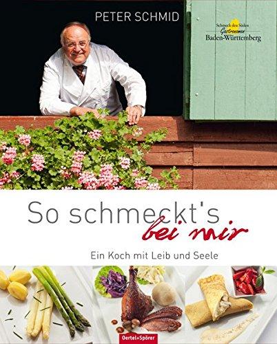 So schmeckt`s bei mir - Ein Koch mit Leib und Seele Gebundenes Buch – 31. Oktober 2012 Peter Schmid Oertel & Spörer 3886279723 Länderküchen