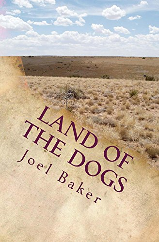Land of the Dogs (The Colter Saga Book 5) by [Baker, Joel]