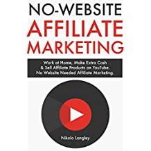 No Website Affiliate Marketing: Work at Home, Make Extra Cash & Sell Affiliate Products on YouTube. No Website Needed Affiliate Marketing.