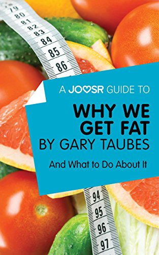 A Joosr Guide To Why We Get Fat By Gary Taubes And What To Do