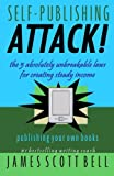 Self Publishing Attack!: The 5 Absolutely Unbreakable Laws for Creating Steady Income Publishing Your Own Books