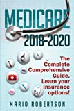 Medicare: 2018-2020 The Complete Comprehensive Guide: Learn Your Insurance Options!