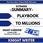 Extended Summary: Playbook to Millions by Grant Cardone: A Guide to 10X Your Business and Sales Life | Knight Writer