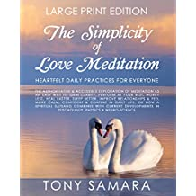 The Simplicity of Love Meditation: Heartfelt Daily Practices to Worry Less, Heal Faster, Sleep Better, Improve Relationships & Feel More Confident & Content. (English Edition)
