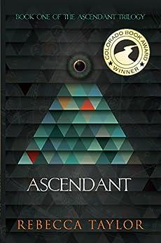 Ascendant (Ascendant Trilogy Book 1) by [Taylor, Rebecca]