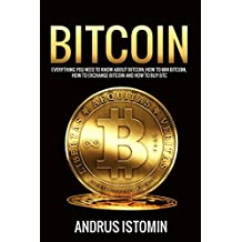 Bitcoin: Everything You Need to Know about Bitcoin, how to Mine Bitcoin, how to Exchange Bitcoin and how to Buy BTC. (Cryptocurrency Book 3)