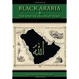 Black Arabia & the African Origin Fo Islam