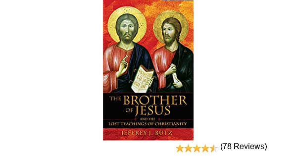 Amazon the brother of jesus and the lost teachings of amazon the brother of jesus and the lost teachings of christianity ebook jeffrey j btz kindle store fandeluxe Choice Image