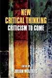 New Critical Thinking : Criticism to Come, , 0748699643