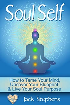 Soul Self: How to Tame Your Mind, Uncover Your Blueprint and Live Your Soul Purpose (Soul Self Living Book 1) (English Edition) de [Stephens, Jack]