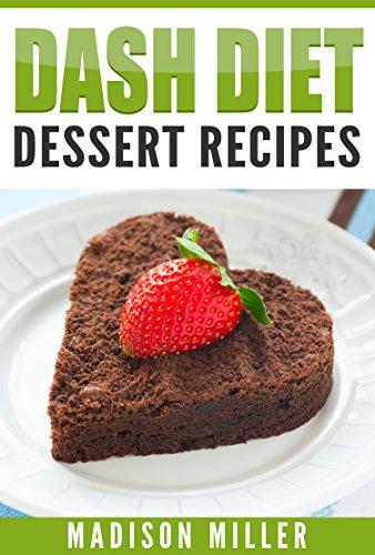 DASH DIET: Dessert Recipes by Madison Miller