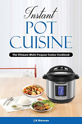 Instant Pot Cuisine: The Ultimate Multi-Purpose Cooker Cookbook by [Stevens, JR]