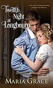 Twelfth Night at Longbourn (Given Good Principles Book 4) by [Grace, Maria]
