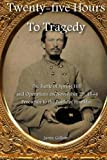 Twenty-five Hours to Tragedy: The Battle of Spring Hill and Operations on November 29, 1864: Precursor to the Battle of Franklin