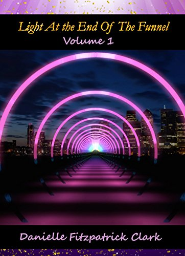 Light At The End Of The Funnel: Co-Authored Book Volume 1