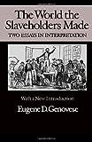 The World the Slaveholders Made : Two Essays in Interpretation, Genovese, Eugene D., 0819551988