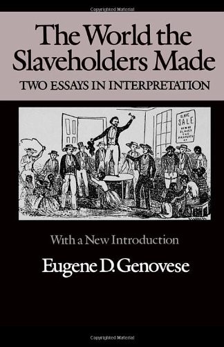 the-world-the-slaveholders-made-two-essays-in-interpretation